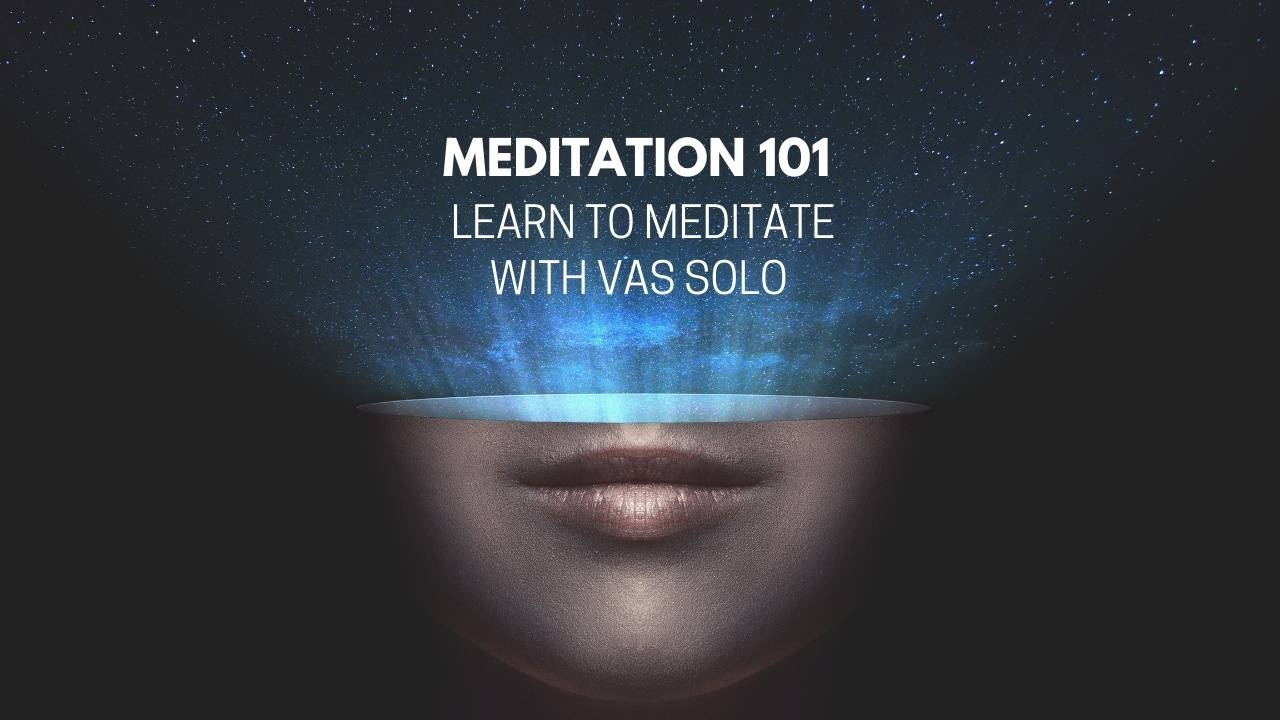 Meditation 101 - Learn to Meditate with Vas Solo