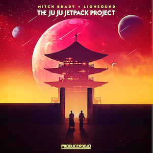 New EDM Music The Ju Ju Jetpack Project by Mitch Brady and Lion Sound