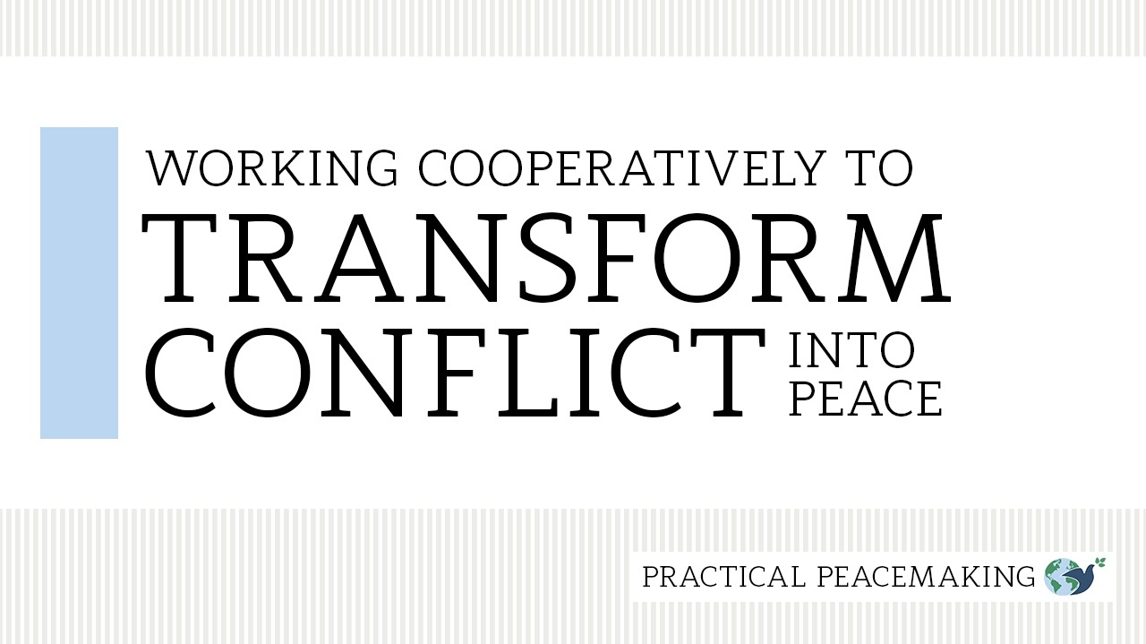 Working Cooperatively to Transform Conflict into Peace