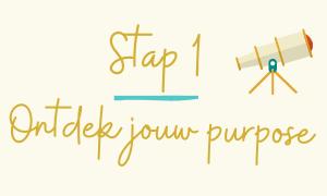 Stap 1 Ontdek jouw Purpose