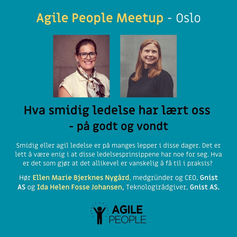 Agile People Meetup. Hva smidig ledelse har lært oss - på godt og vondt. Ellen Marie Bjerknes Nygård og Ida Helen Fosse Johansen, Gnist AS.
