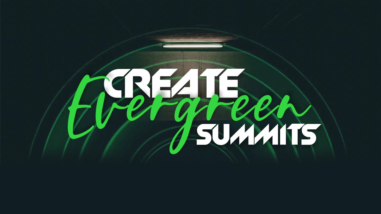 How To Create Evergreen Summits