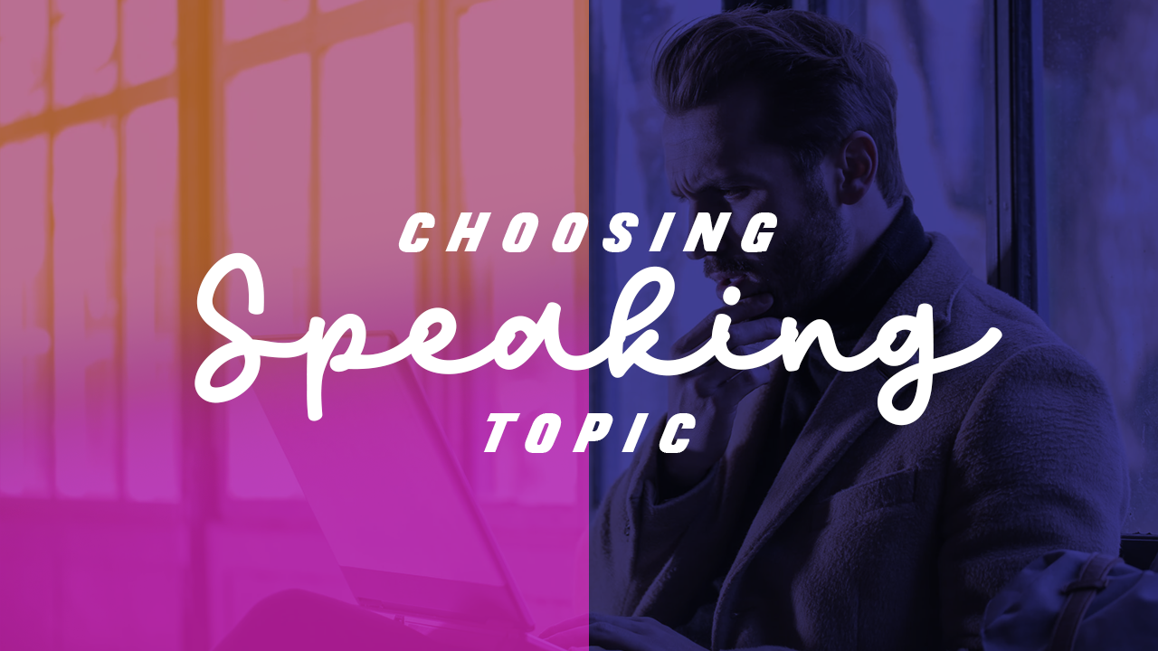 How To Choose Your Speaking Topic