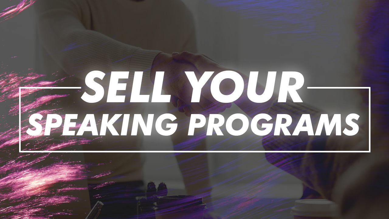 How To Sell Your Speaking Programs