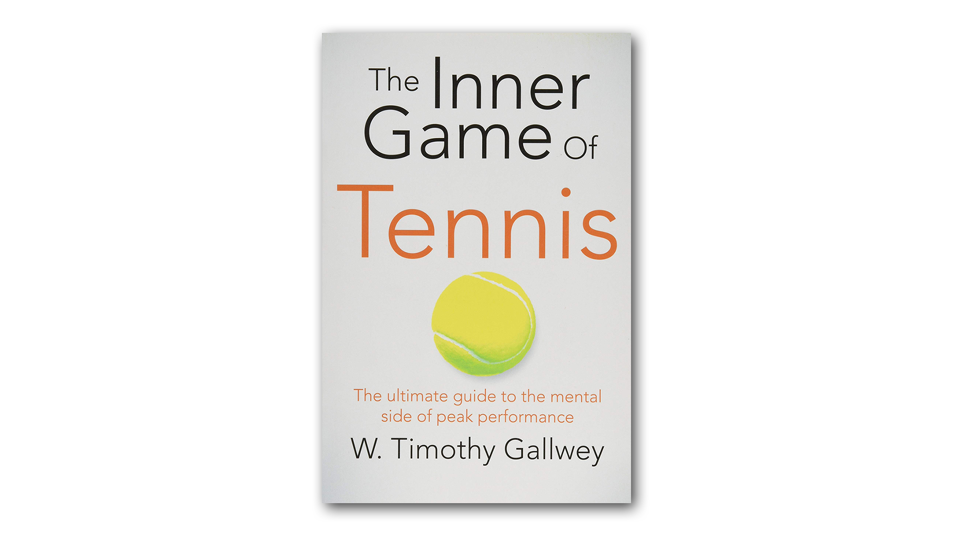 The Inner Game Of Tennis – W. Timothy Gallwey
