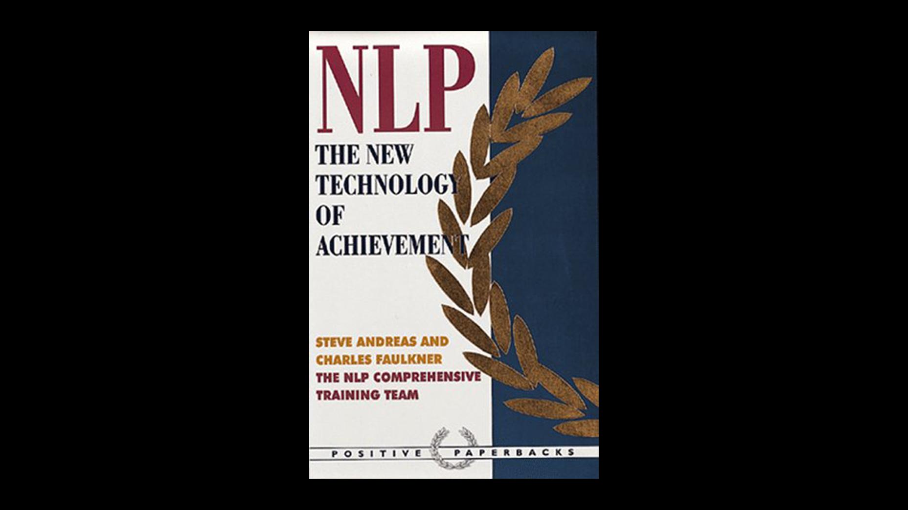 NLP: The New Technology Of Achievement – Steve Andreas & Charles Faulkner
