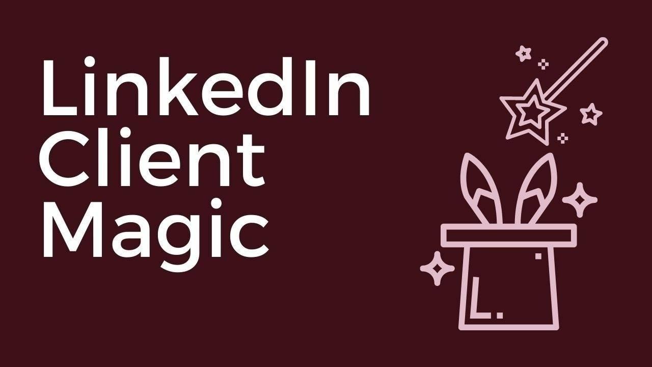 LinkedIn Client Magic