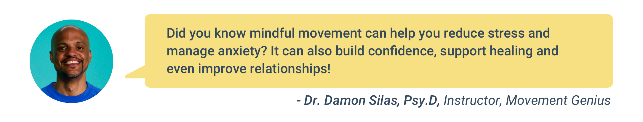 A picture of Dr. Damon Silas, Psy.D, Instructor at Movement Genius with a speech bubble that reads: