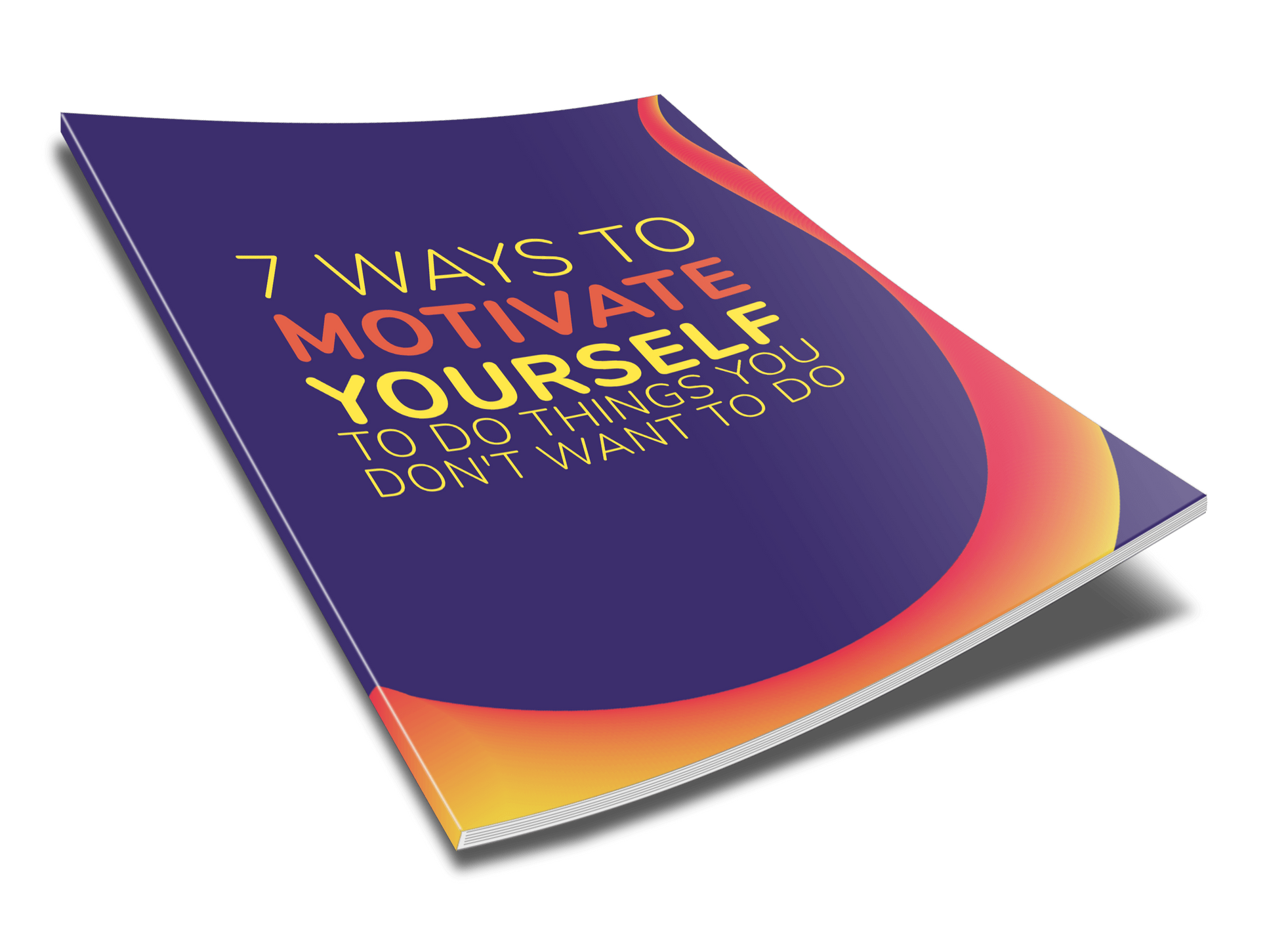 eBook: 7 ways to Motivate Yourself to Do Things You Don't Want to Do