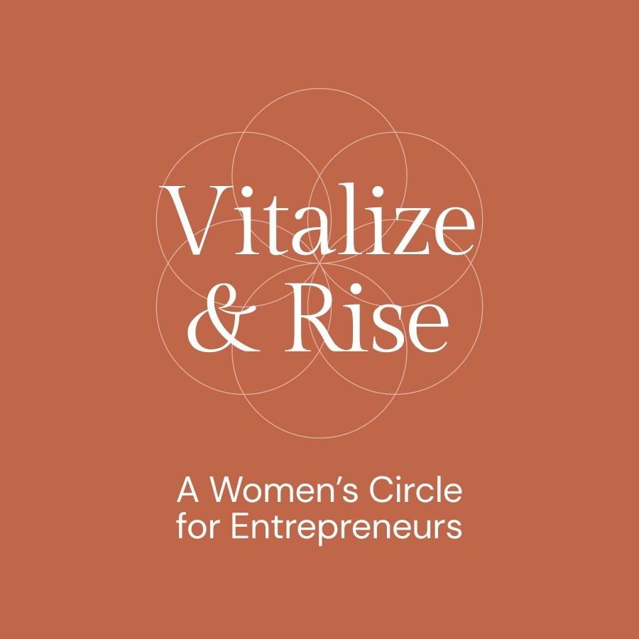 Vitalize & Rise: A Women's Circle for Entrepreneurs