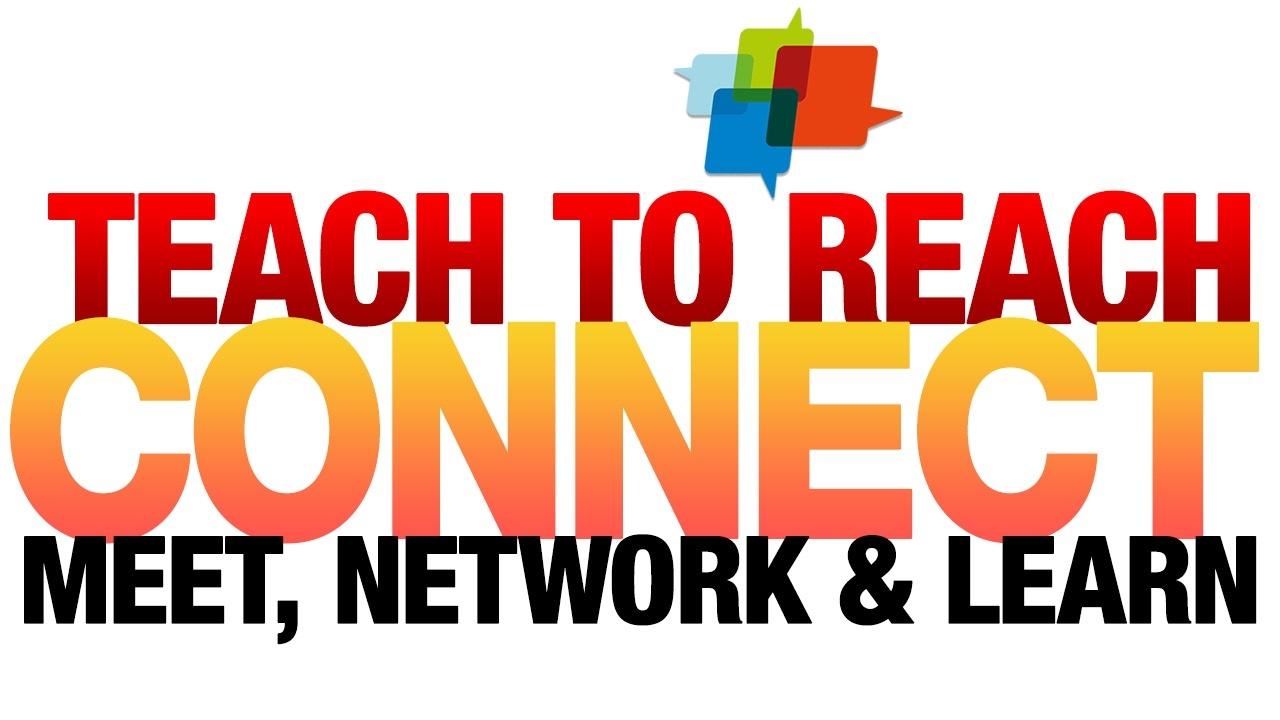 Teach to Reach: Connect. Meet, Network, & Learn